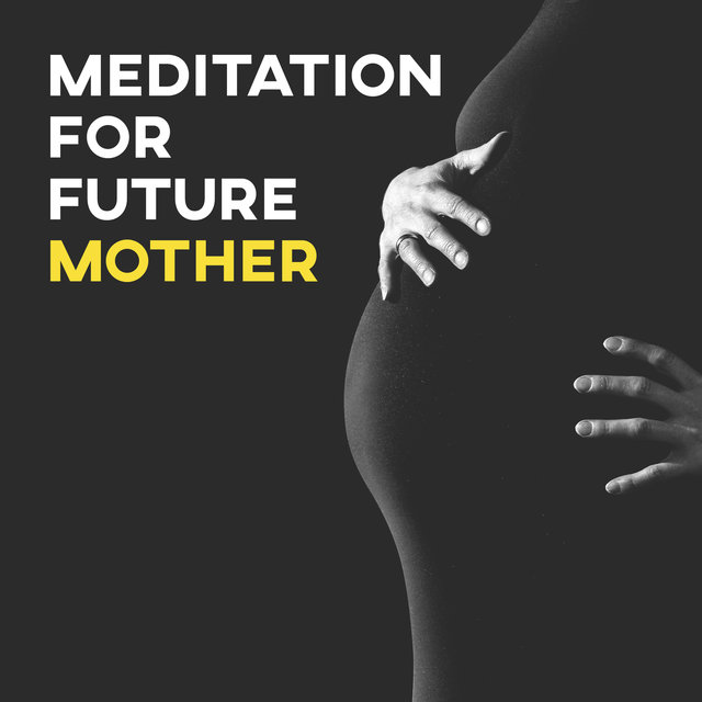 Meditation for Future Mother – Soft New Age Music, Yoga Training, Sounds for Pregnant Women, Chilled Music