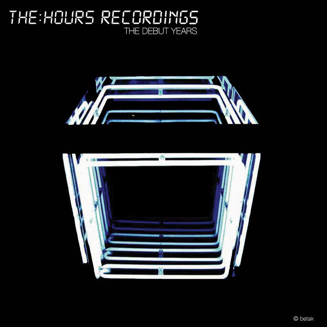 The:Hours Recordings - The Debut Years