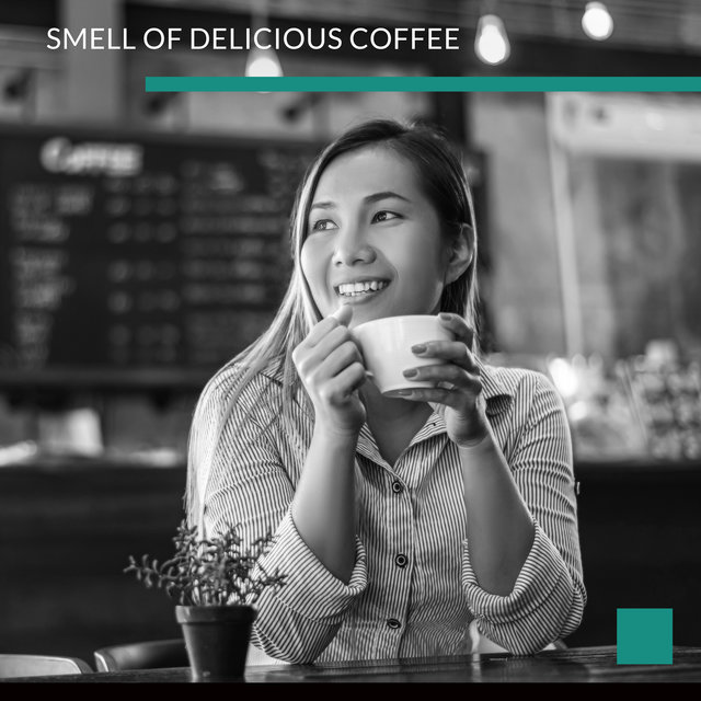 Smell of Delicious Coffee: Instrumental Jazz Sounds Perfect for Cafe, Restaurant, Smooth Jazz Music, Relaxing Moments at Home, Jazz Lounge Music, Pure Relaxation