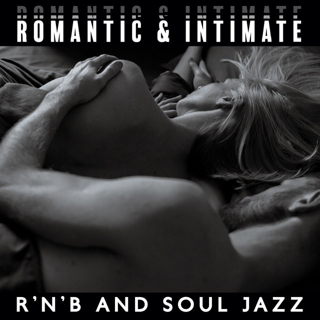 Romantic & Intimate (Sensual Mix of R'n'B and Soul Jazz for Lovers)