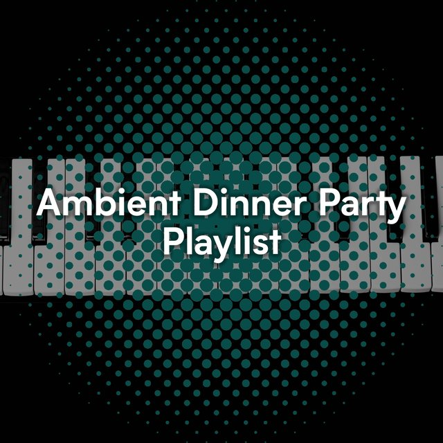 Ambient Dinner Party Grand Piano Playlist