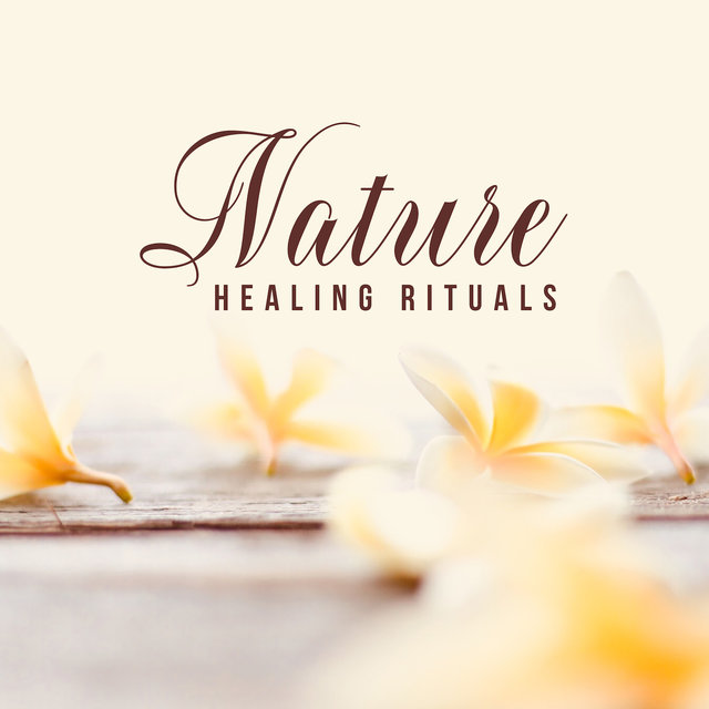 Nature Healing Rituals: 2019 New Age Soothing Nature & Piano Music for Spa Salon, Wellness, Massage Therapy, Sauna