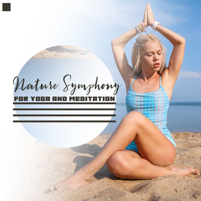 Nature Symphony for Yoga and Meditation – Best New Age Music for Stress, Pure Relaxing Sounds, Positive Mind, Yoga Poses, Sun Salutation, Awaken Your Energy, Free Meditation
