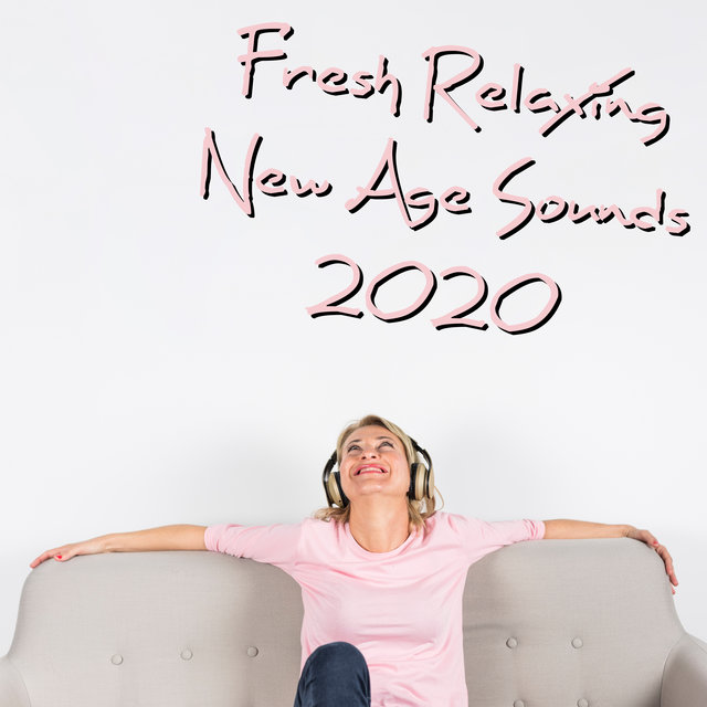 Fresh Relaxing New Age Sounds 2020