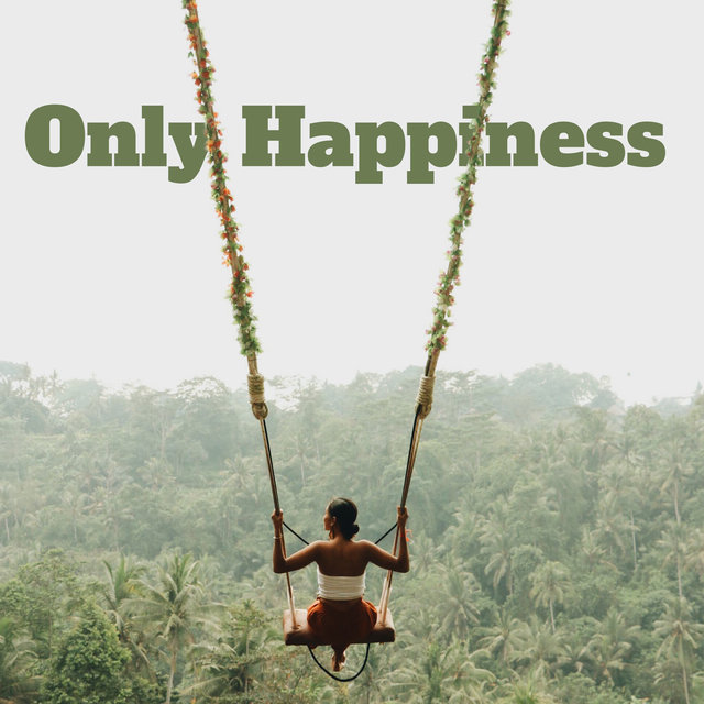 Only Happiness – Chill Out Music Mix 2021, Positive Attitude, Deep Electro Fun, Summer Mood