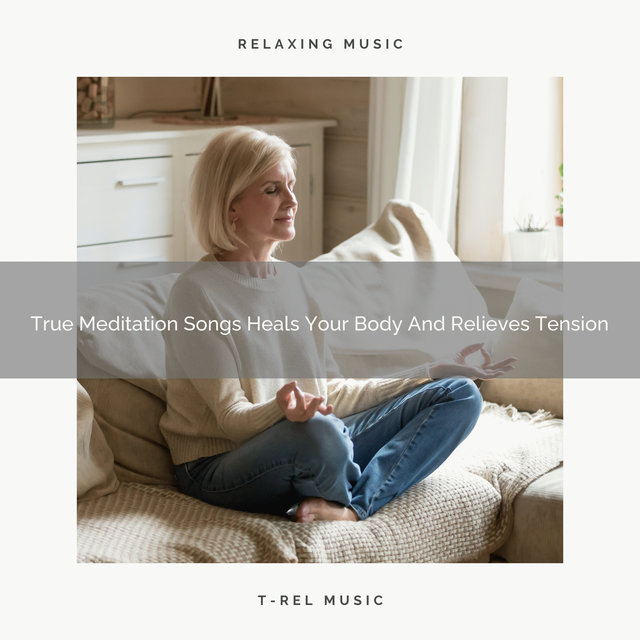 True Meditation Songs Heals Your Body And Relieves Tension