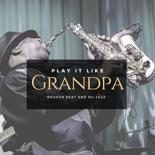 Play It Like Grandpa - Broken Beat And Nu Jazz