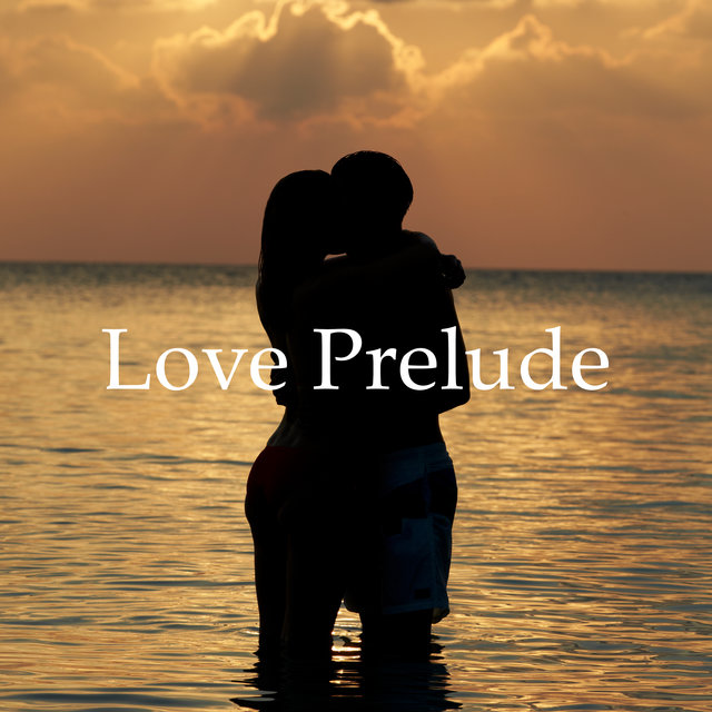 Love Prelude - Collection of Romantic and Sensual Jazz for Long Evenings for Two, Candle Light Dinner, Passionate Kiss, Erotic Music for Making Love, Intimate Moment, Touch Me, Sweet Emotion