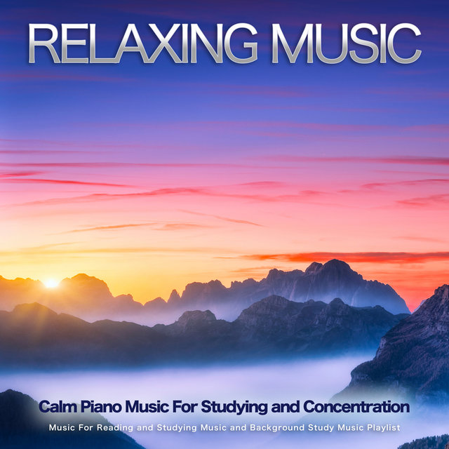 Relaxing Music: Calm Piano Music For Studying and Concentration, Music For Reading and Studying Music and Background Study Music Playlist