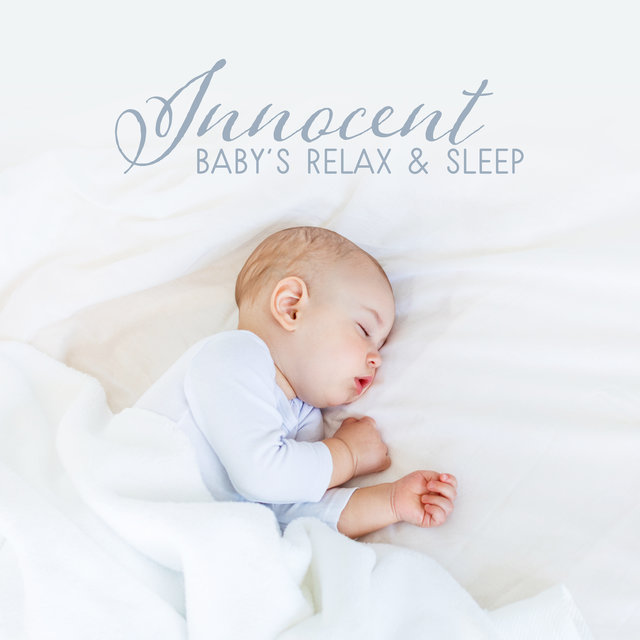 Innocent Baby's Relax & Sleep: 2019 Soft New Age Music for Best Sleep Experience, Calming Down, Rest & Relax