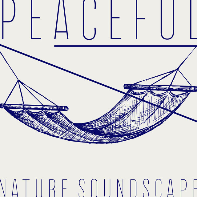 Peaceful Nature Soundscapes - Find a Deep Rest, Put Away Your Stress and Tension