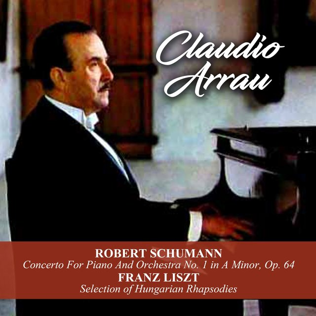 Robert Schumann: Concerto For Piano And Orchestra No. 1 in A Minor, Op. 64 / Franz Liszt: Selection of Hungarian Rhapsodies