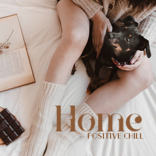 Home Positive Chill - Deep Rest, Chill Out, Free Time, Positive Attitude