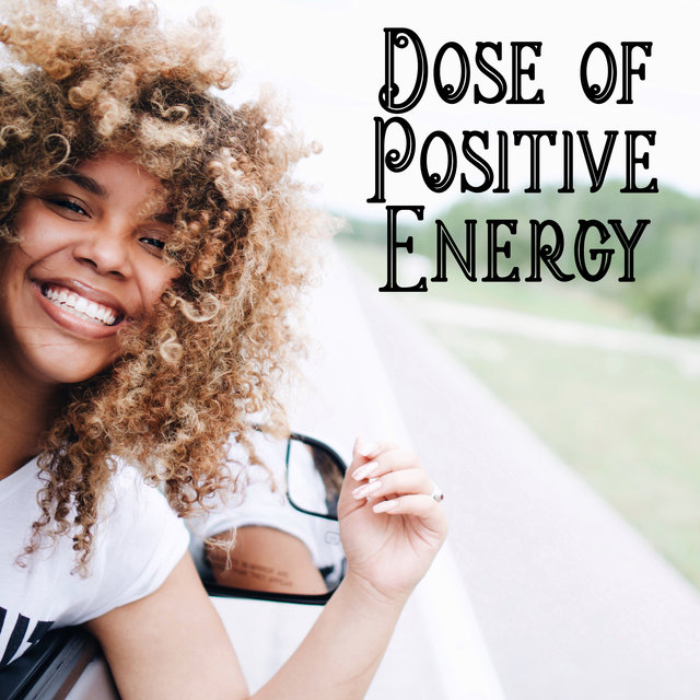 Dose of Positive Energy - Recharge Your Batteries with This Great Chillout Music, Take a Chill Pill, Great Relaxation, Free Time, Morning Breeze, Feel So Good