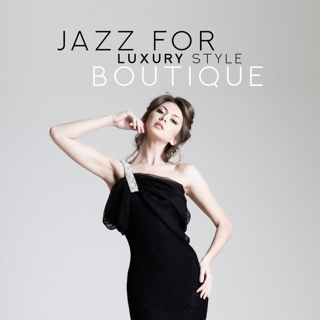 Jazz for Luxury Style Boutique – 2019 Smooth Jazz Music Compilation for Shop with Clothes, Elegant Boutique, Glamour Clothing Store, Shopping Center, Best Background Music for Shopping with Best Friend