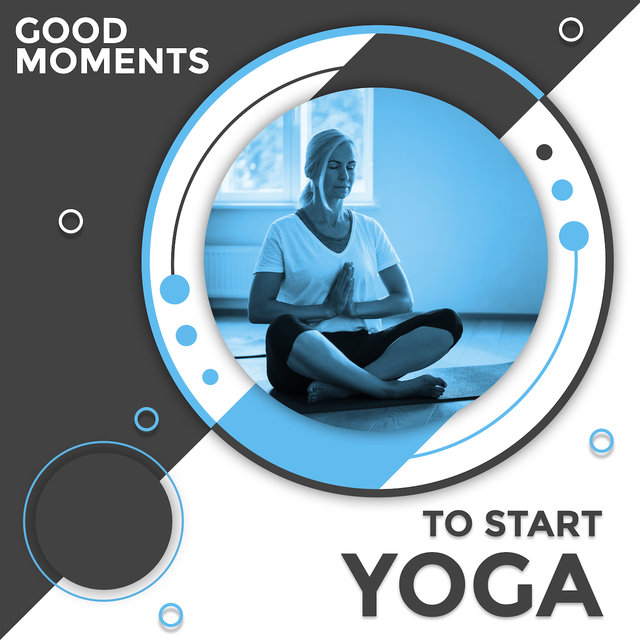 Good Moments to Start Yoga: Calming Background Music for Yoga at Home