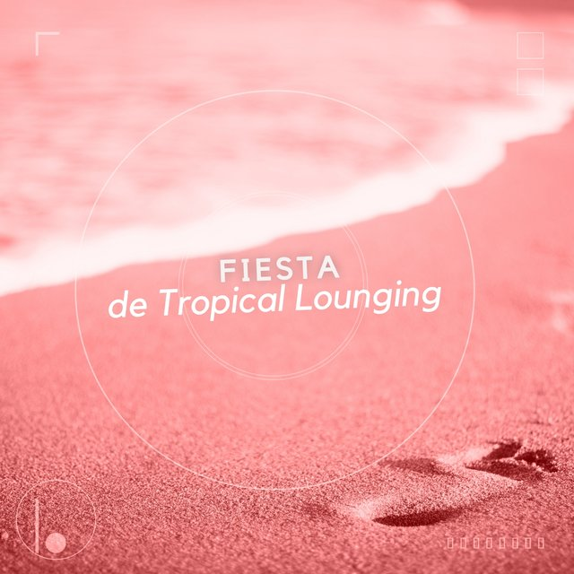 Fiesta de Tropical Lounging