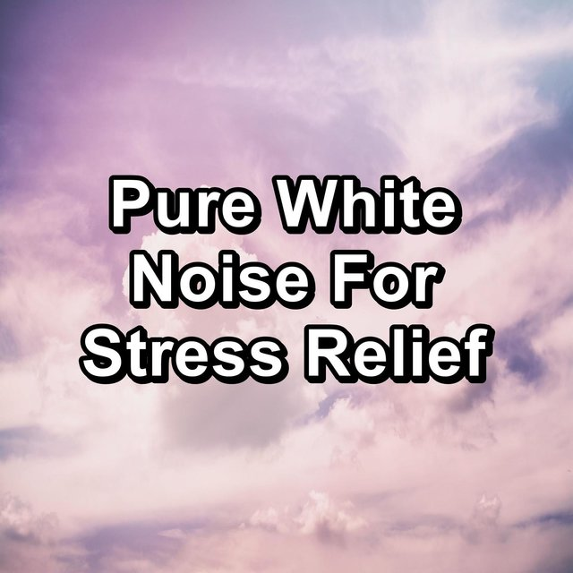 Pure White Noise For Stress Relief