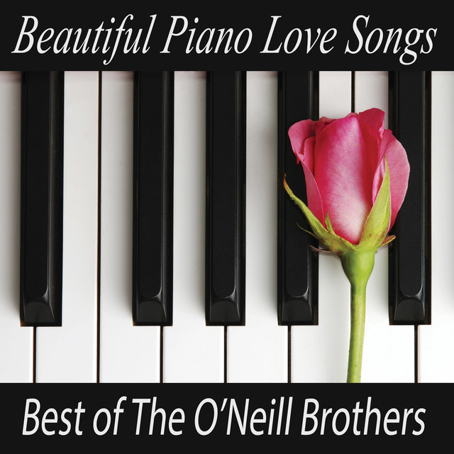 Beautiful Piano Love Songs - Best of The O'Neill Brothers