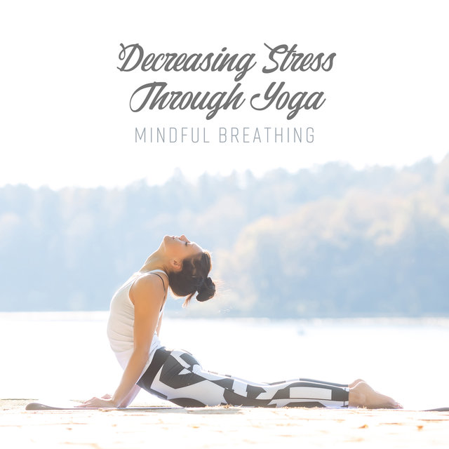 Decreasing Stress Through Yoga: Mindful Breathing and Loving-Kindness Meditation, Calm Instrumental Music New Age
