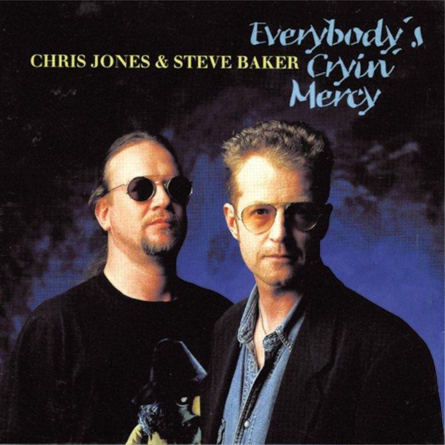 Cover art for album Everybody's Cryin' Mercy by Chris Jones, Steve Baker