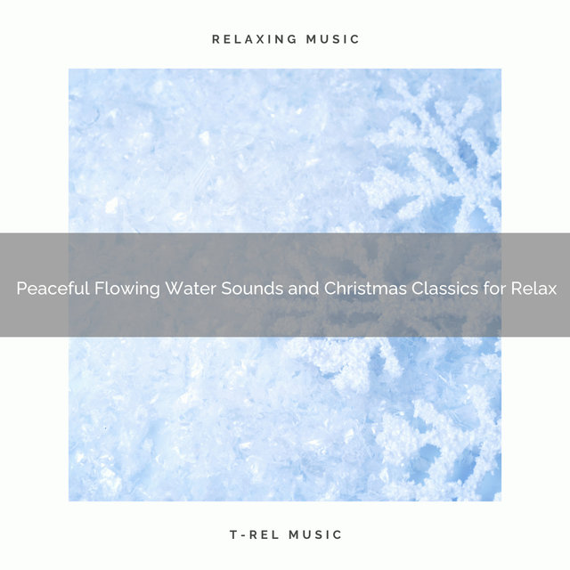 Peaceful Flowing Water Sounds and Christmas Classics for Relax