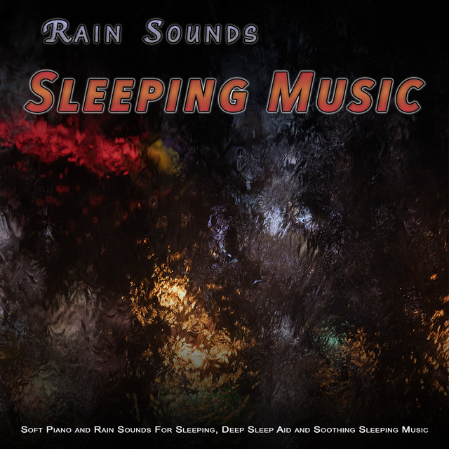 Rain Sounds Sleep Music: Soft Piano and Rain Sounds For Sleeping, Deep Sleep Aid and Soothing Sleeping Music