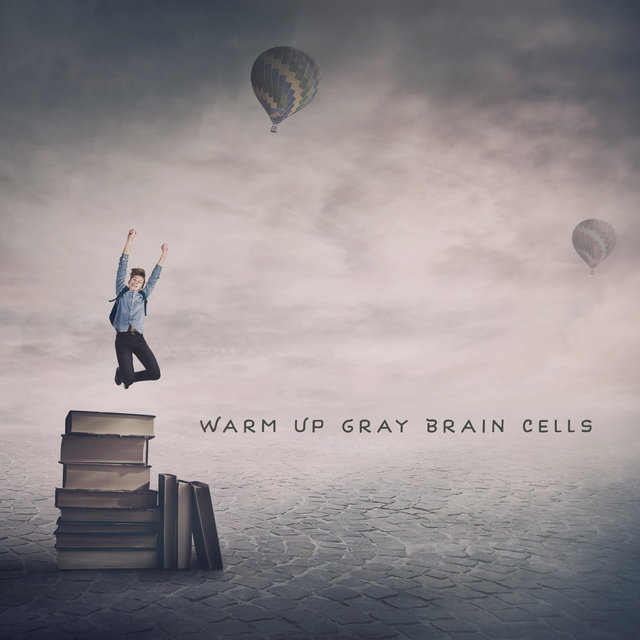 Warm Up Gray Brain Cells - New Age Music Thanks to Which You Will Focus Deeply, Key to Success, Logical Thinking, Mental Ability, Smart & Brilliant, Creative Thinking