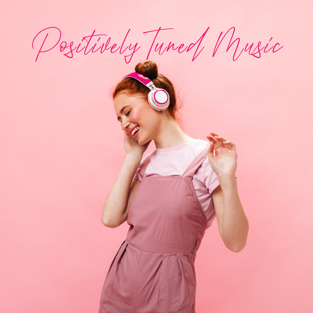Positively Tuned Music: Mood Improvement, Uplifting, Soul Soothing Music