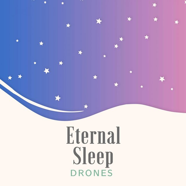 Eternal Sleep Drones
