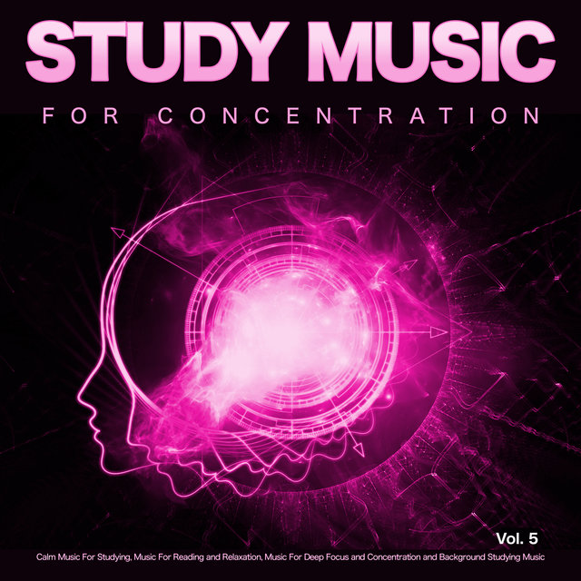 Study Music for Concentration: Calm Music For Studying, Music For Reading and Relaxation, Music For Deep Focus and Concentration and Background Studying Music, Vol. 5
