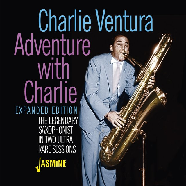 Adventure with Charlie: The Legendary Saxophonist in Two Ultra Rare Sessions (Expanded Edition)