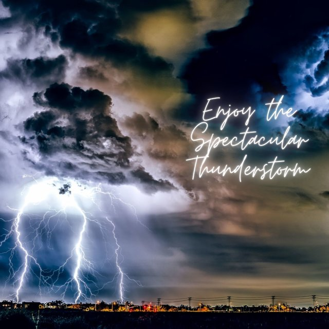 Enjoy the Spectacular Thunderstorm