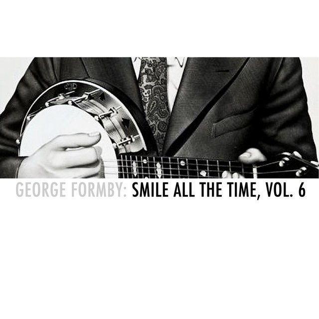 George Formby: Smile All the Time, Vol. 6