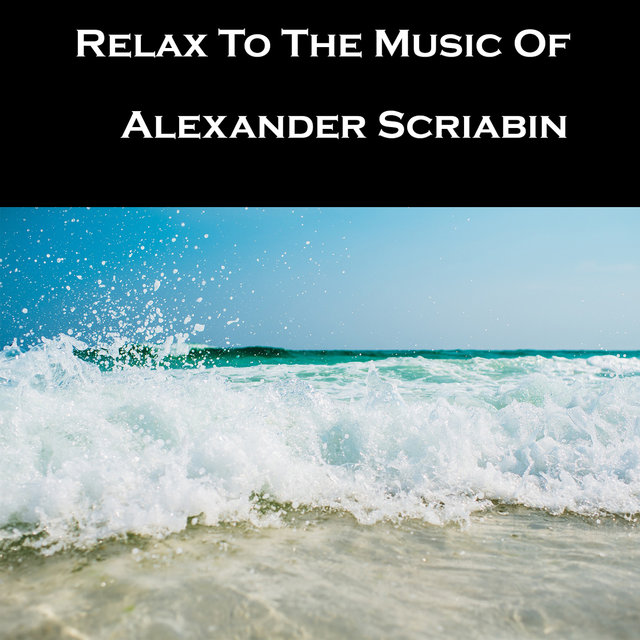 Relax To The Music Of Alexander Scriabin