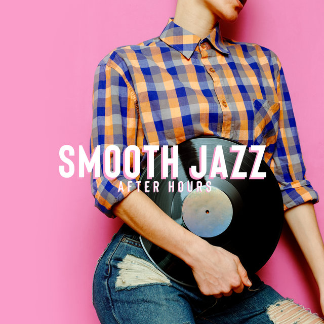 Smooth Jazz After Hours – Positive Jazz Collection for Deep Relaxation