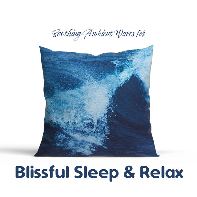Soothing Ambient Waves for Blissful Sleep & Relax: New Age Music Mix 2020