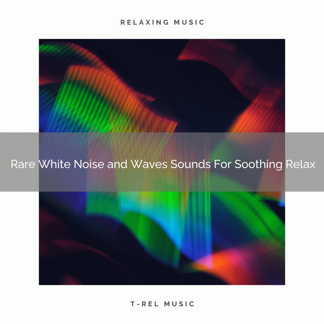 2021 New: Rare White Noise and Waves Sounds For Soothing Relax