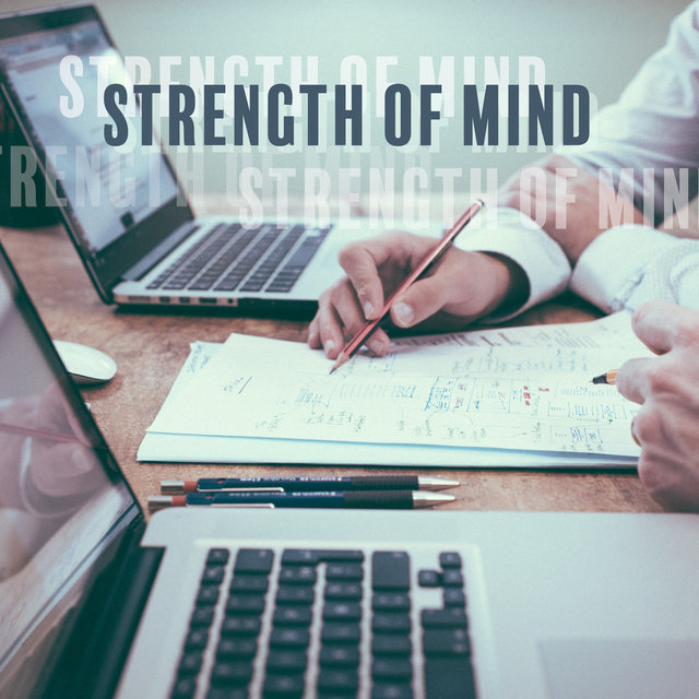 Strength of Mind - Music that Improves Concentration, Facilitates Memorizing, Perfect for Learning and Reading