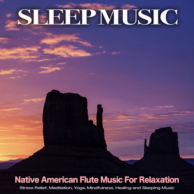 Sleep Music: Native American Flute Music For Relaxation, Stress Relief, Meditation, Yoga, Mindfulness, Healing and Sleeping Music