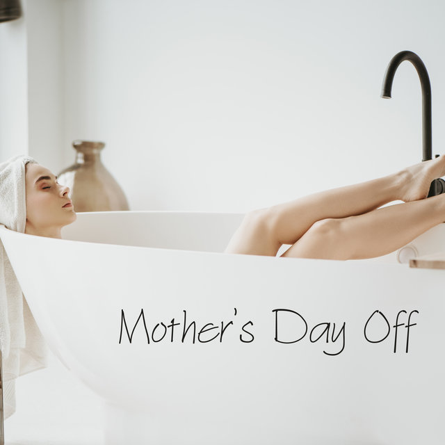 Mother's Day Off - Relaxing Music for Moms to Chill and Unwind in Peace