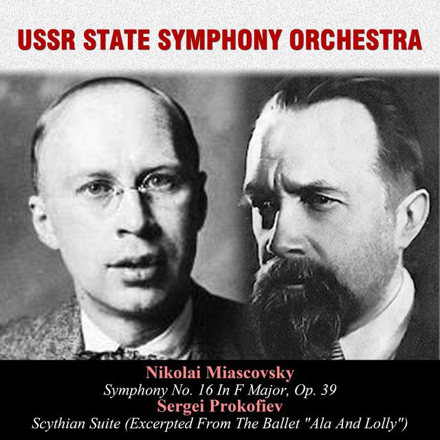Nikolai Miascovsky: Symphony No. 16 In F Major, Op. 39 / Sergei Prokofiev: Scythian Suite (Excerpted From The Ballet