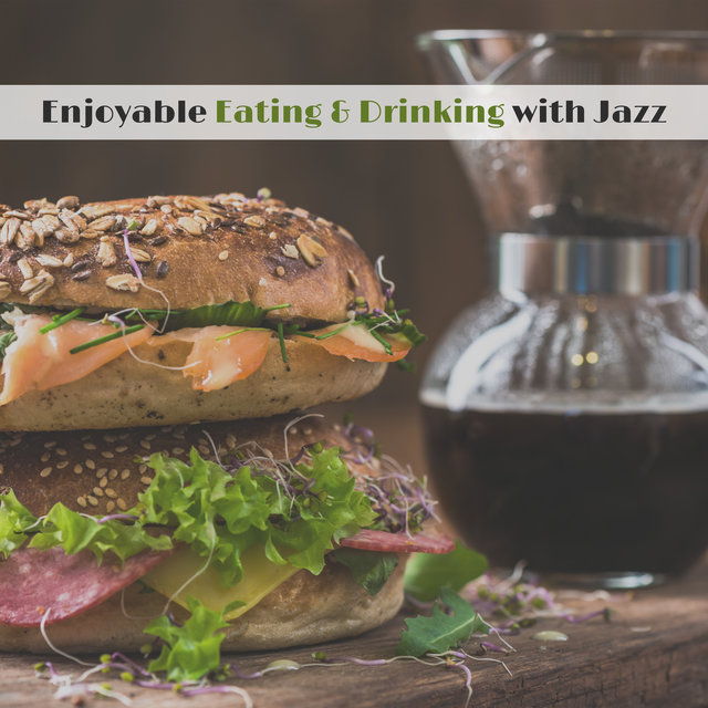 Enjoyable Eating & Drinking with Jazz: Lunch and Dinner Time Background Music to Create Wonderful Atmosphere at Café or Restaurant