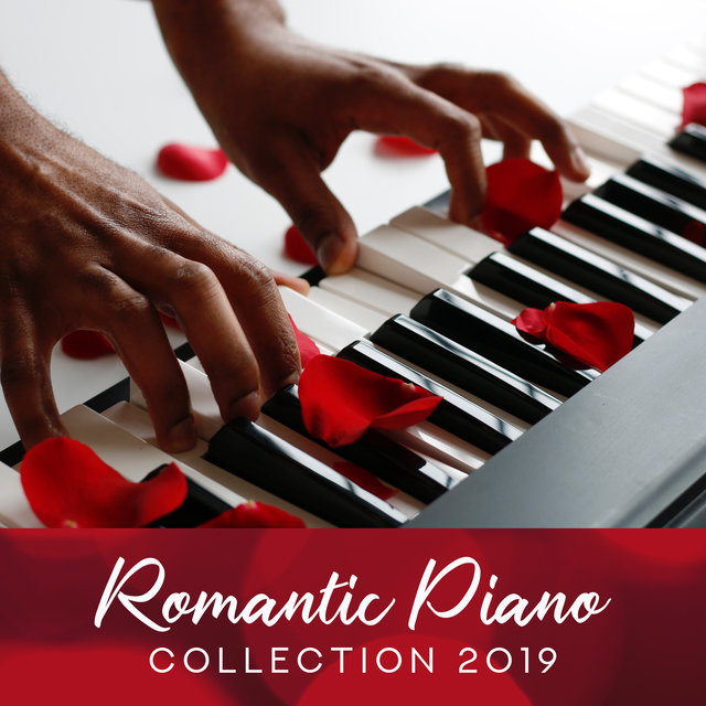 Romantic Piano Collection 2019: Soft Music for Lovers, Beautiful Piano Songs, Instrumental Jazz Music Ambient