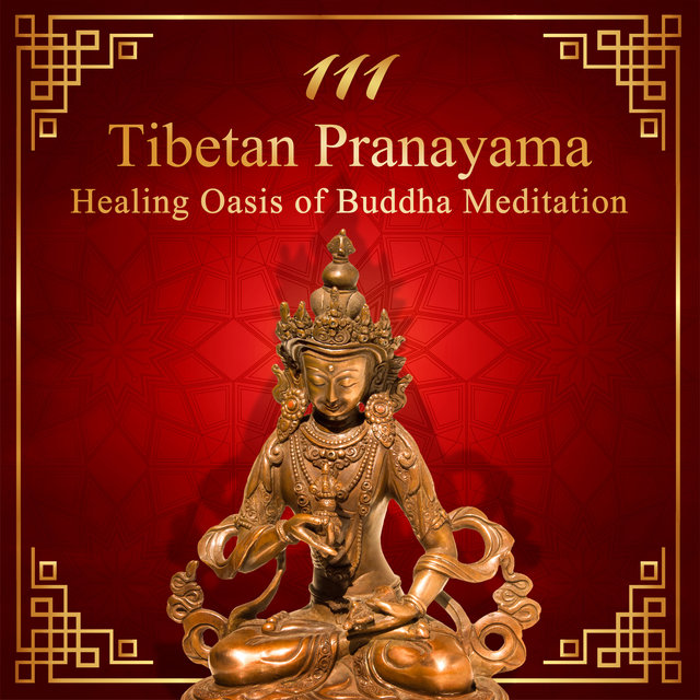 111 Tibetan Pranayama: Healing Oasis of Buddha Meditation – Hypnotic Zen Music for Calm Mind, Balance with Pure Nature Sounds, Inner Silence, Relaxation & Mindfulness