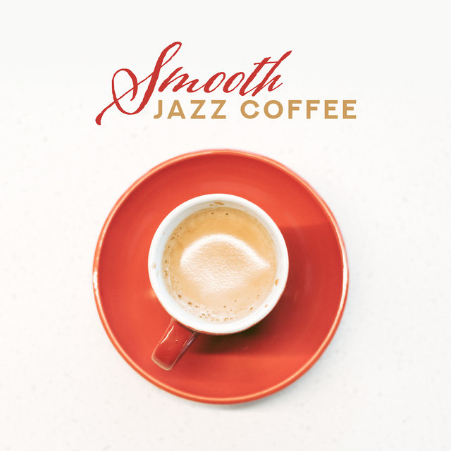 Smooth Jazz Coffee – Instrumental Jazz Music Ambient, Jazz Lounge, Relax Zone, Mellow Music for Relaxation, 15 Smooth Jazz Hits