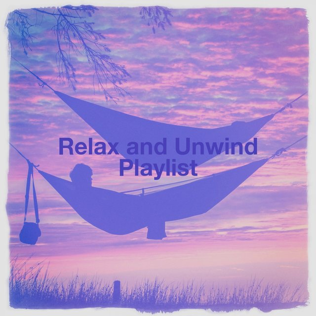 Relax and Unwind Playlist