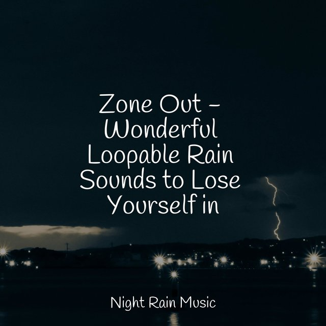 Zone Out - Wonderful Loopable Rain Sounds to Lose Yourself in
