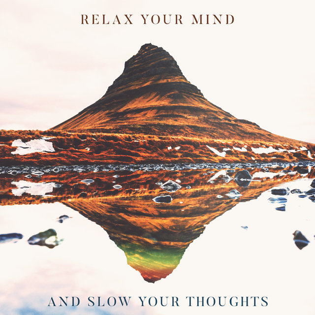 Relax Your Mind and Slow Your Thoughts - Mindfulness, Yoga, Sleep, Deep Relaxation Music