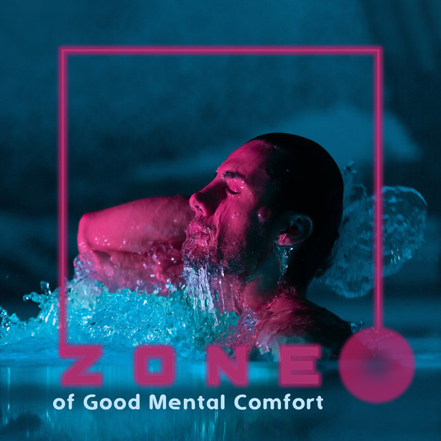 Zone of Good Mental Comfort: New Age 2020 Selection of Most Relaxing Ambient Music for Deep Relaxation and Overcome Anxiety, Stress and Nerves in Everyday Life
